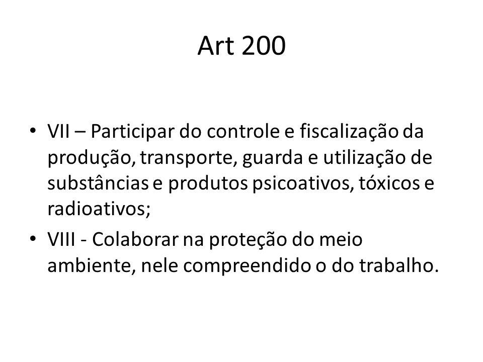 Art 200 VII – Participar do controle e fiscalização da produção, transporte, guarda e utilização de substâncias e produtos psicoativos, tóxicos e radi