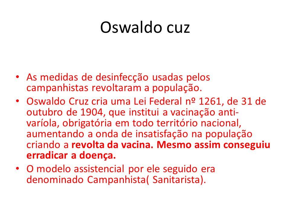 Oswaldo cuz As medidas de desinfecção usadas pelos campanhistas revoltaram a população. Oswaldo Cruz cria uma Lei Federal nº 1261, de 31 de outubro de