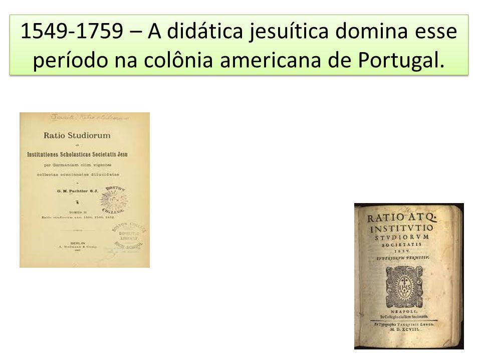 1549-1759 – A didática jesuítica domina esse período na colônia americana de Portugal.