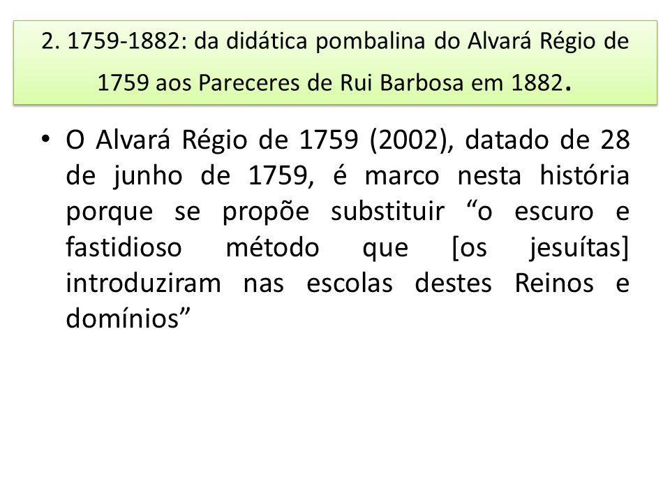 2. 1759-1882: da didática pombalina do Alvará Régio de 1759 aos Pareceres de Rui Barbosa em 1882. O Alvará Régio de 1759 (2002), datado de 28 de junho