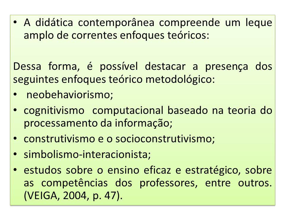 A didática contemporânea compreende um leque amplo de correntes enfoques teóricos: Dessa forma, é possível destacar a presença dos seguintes enfoques