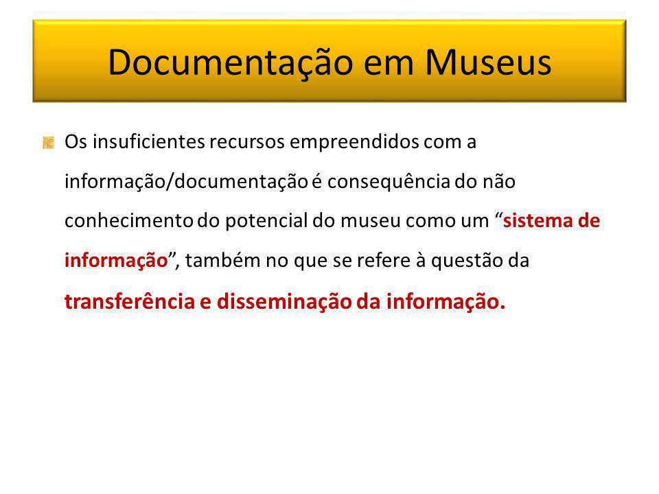 Documentação em Museus Os insuficientes recursos empreendidos com a informação/documentação é consequência do não conhecimento do potencial do museu c