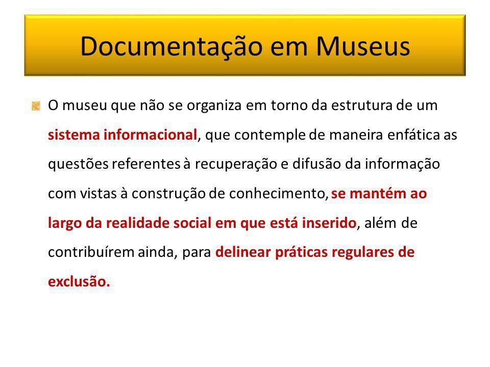 Documentação em Museus O museu que não se organiza em torno da estrutura de um sistema informacional, que contemple de maneira enfática as questões re