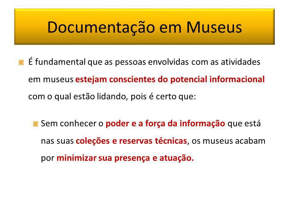 Documentação em Museus É fundamental que as pessoas envolvidas com as atividades em museus estejam conscientes do potencial informacional com o qual e
