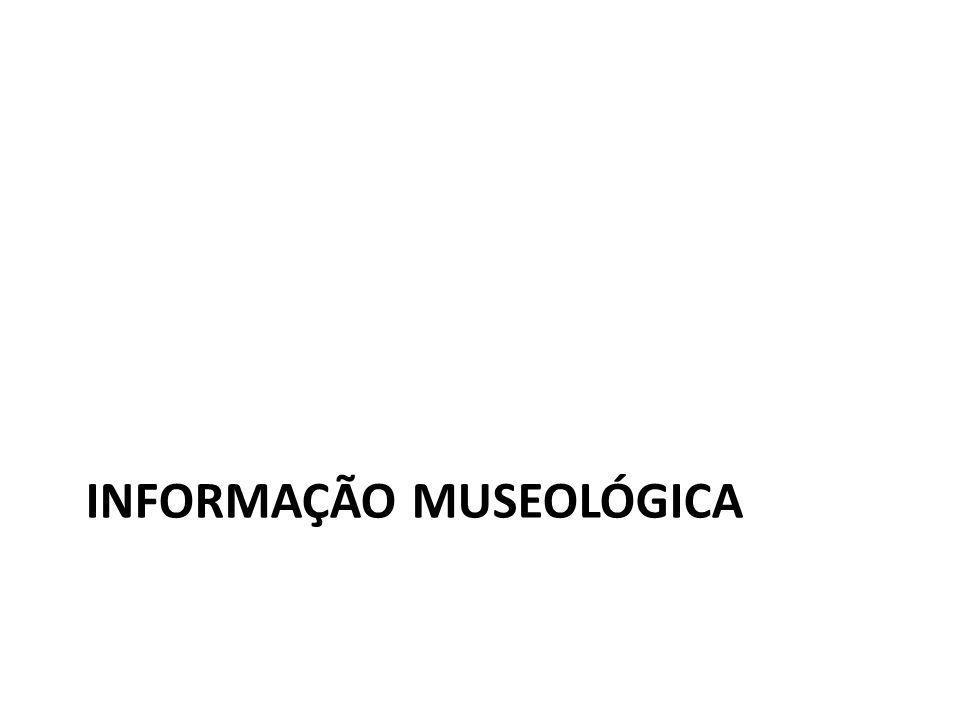 Informação Museológica O objeto museológico é um documento portador de informação.