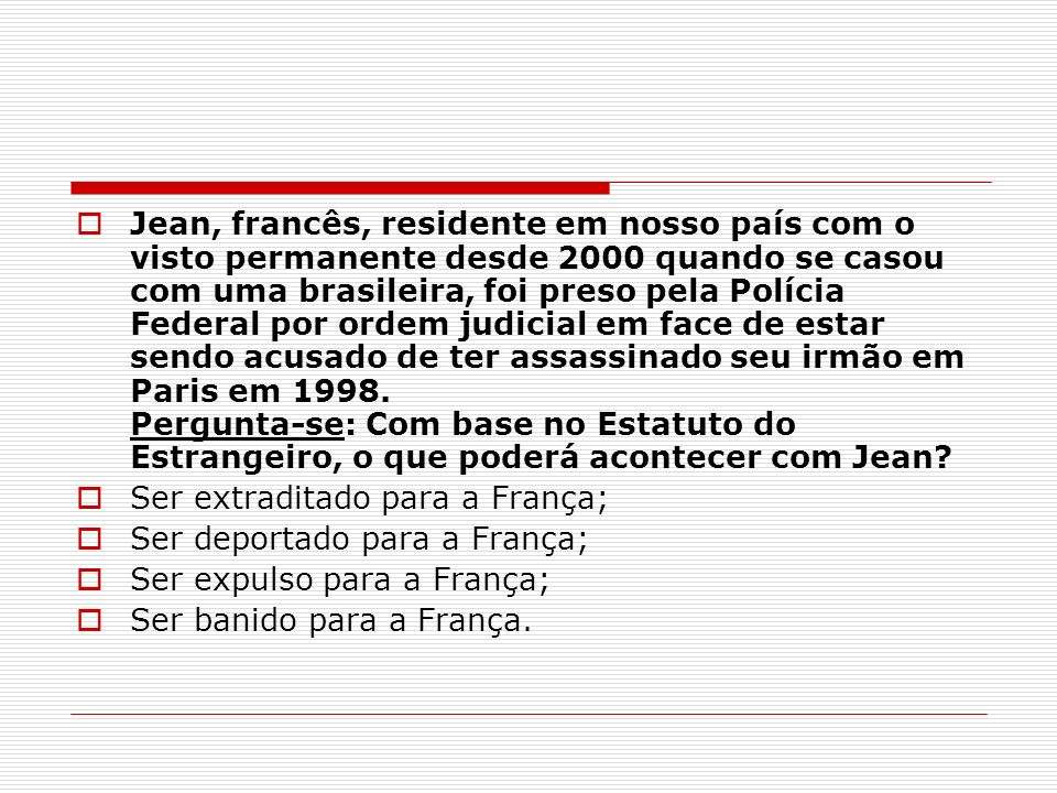 Jean, francês, residente em nosso país com o visto permanente desde 2000 quando se casou com uma brasileira, foi preso pela Polícia Federal por ordem