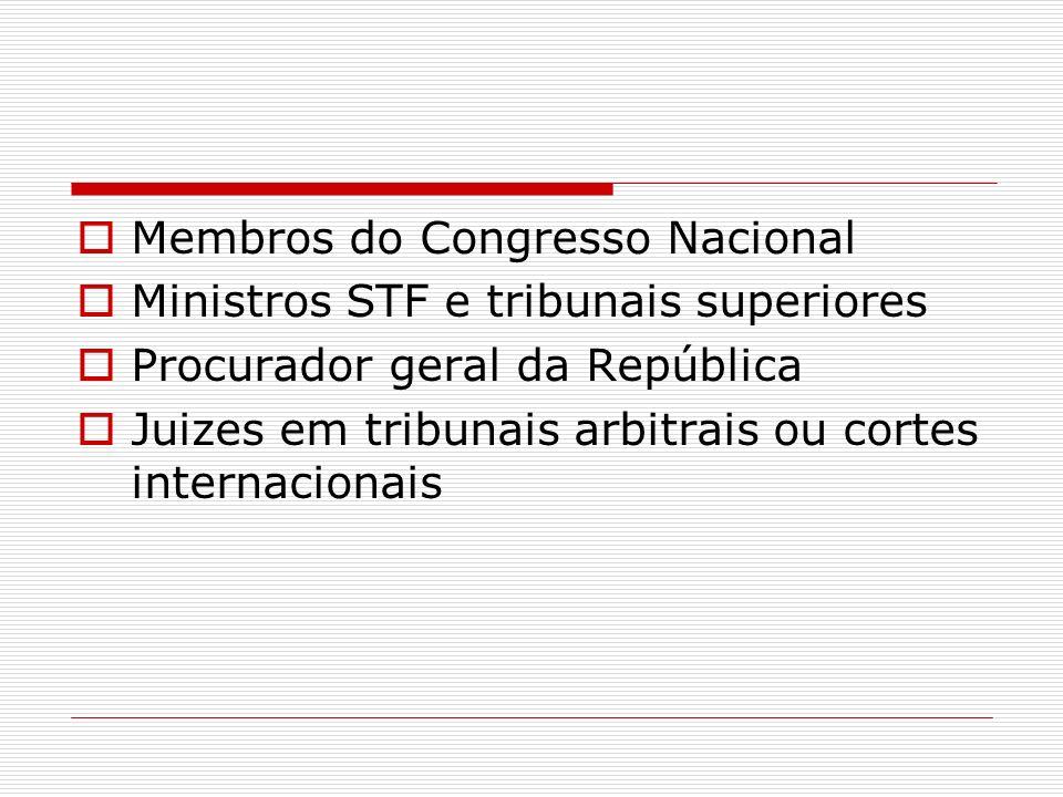 Membros do Congresso Nacional Ministros STF e tribunais superiores Procurador geral da República Juizes em tribunais arbitrais ou cortes internacionai