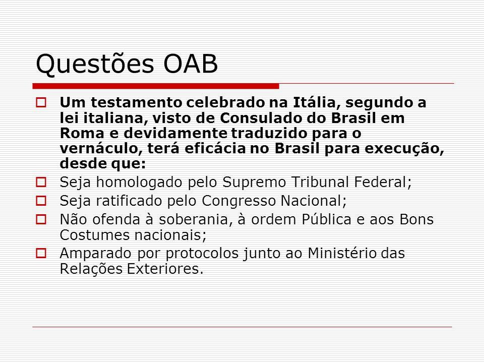 Questões OAB Um testamento celebrado na Itália, segundo a lei italiana, visto de Consulado do Brasil em Roma e devidamente traduzido para o vernáculo,