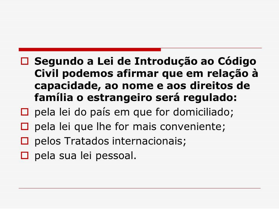 Segundo a Lei de Introdução ao Código Civil podemos afirmar que em relação à capacidade, ao nome e aos direitos de família o estrangeiro será regulado