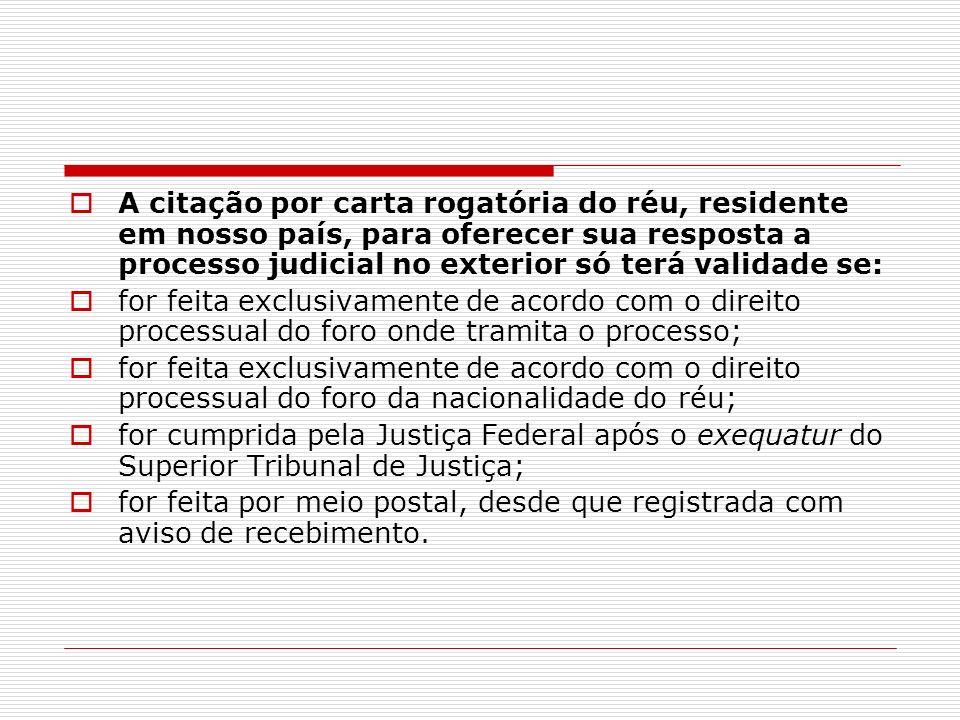 A citação por carta rogatória do réu, residente em nosso país, para oferecer sua resposta a processo judicial no exterior só terá validade se: for fei