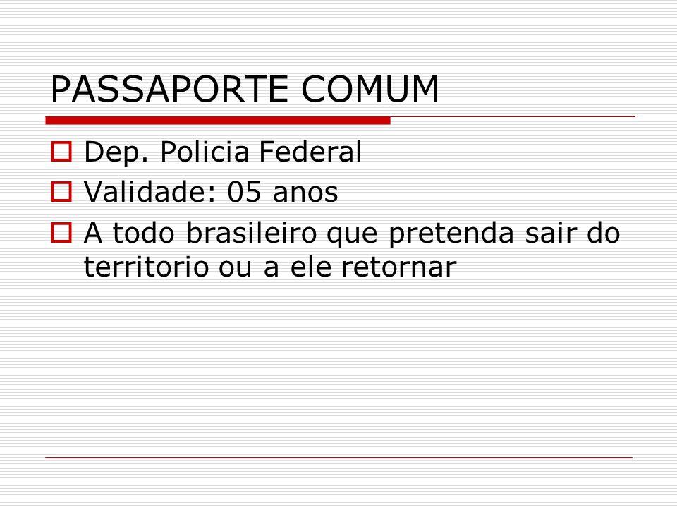 PASSAPORTE COMUM Dep. Policia Federal Validade: 05 anos A todo brasileiro que pretenda sair do territorio ou a ele retornar