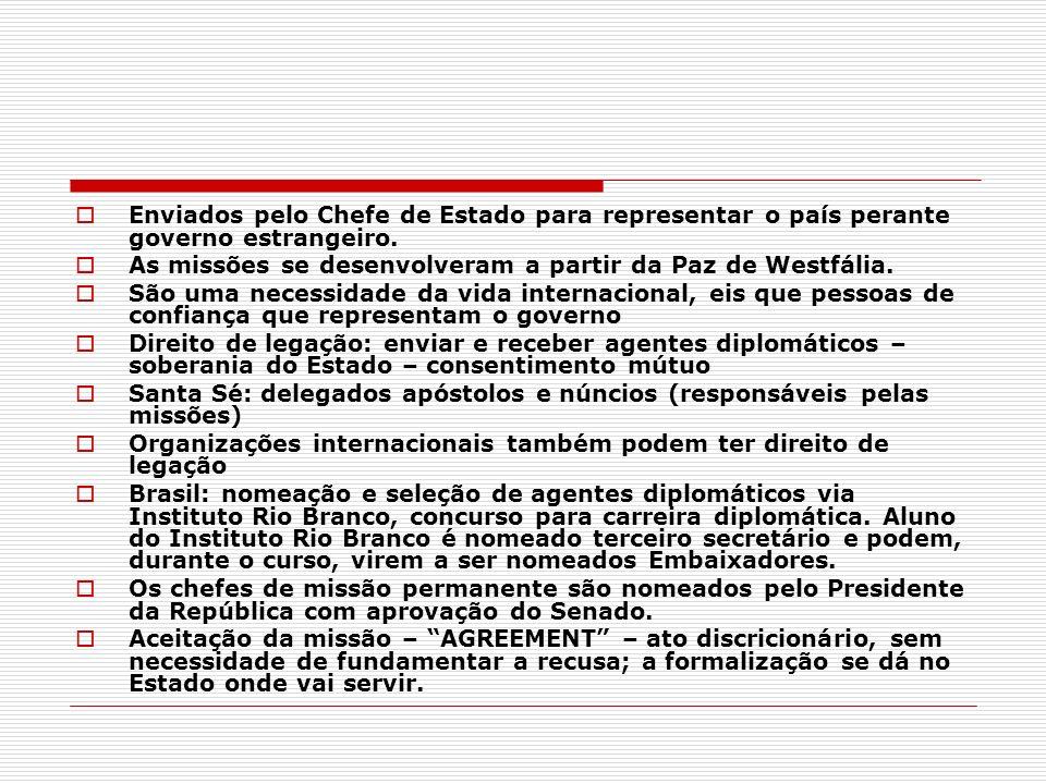 Enviados pelo Chefe de Estado para representar o país perante governo estrangeiro. As missões se desenvolveram a partir da Paz de Westfália. São uma n
