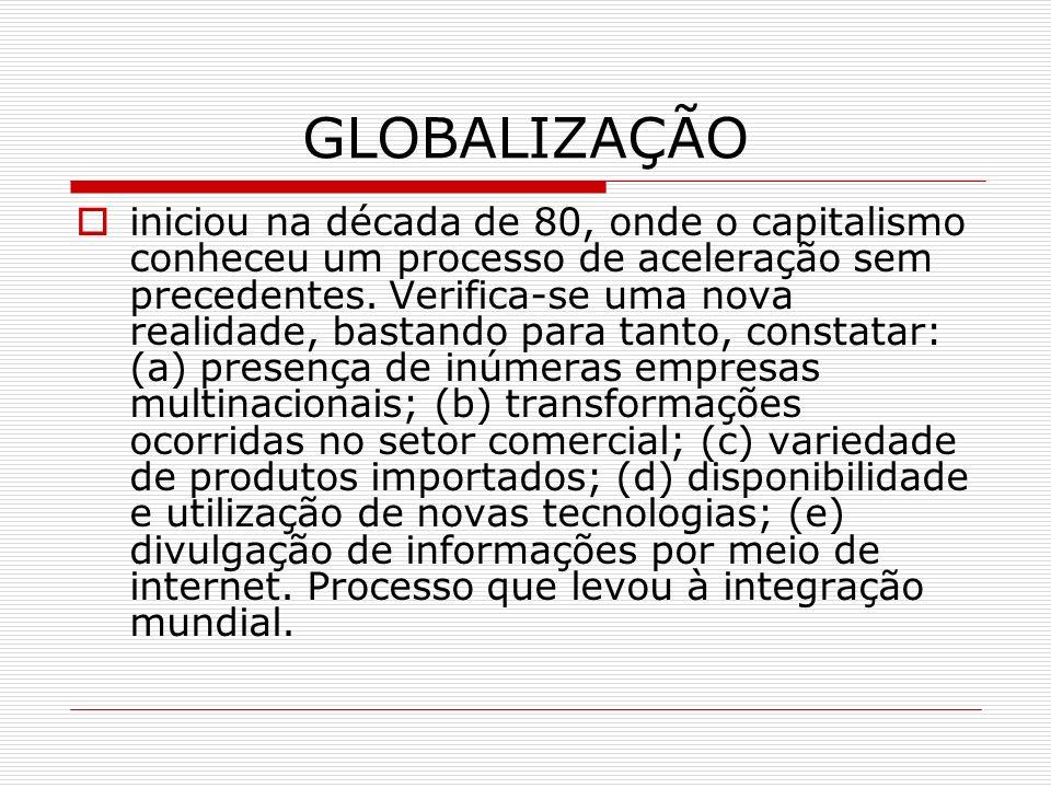 GLOBALIZAÇÃO iniciou na década de 80, onde o capitalismo conheceu um processo de aceleração sem precedentes. Verifica-se uma nova realidade, bastando