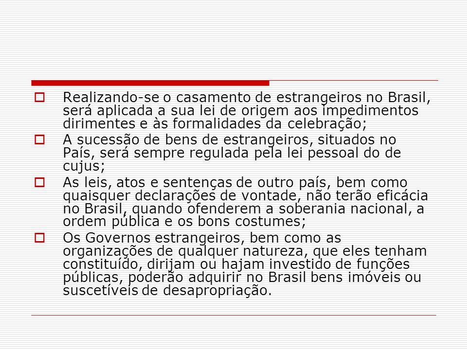 Realizando-se o casamento de estrangeiros no Brasil, será aplicada a sua lei de origem aos impedimentos dirimentes e às formalidades da celebração; A