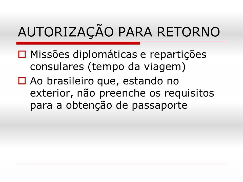 AUTORIZAÇÃO PARA RETORNO Missões diplomáticas e repartições consulares (tempo da viagem) Ao brasileiro que, estando no exterior, não preenche os requi