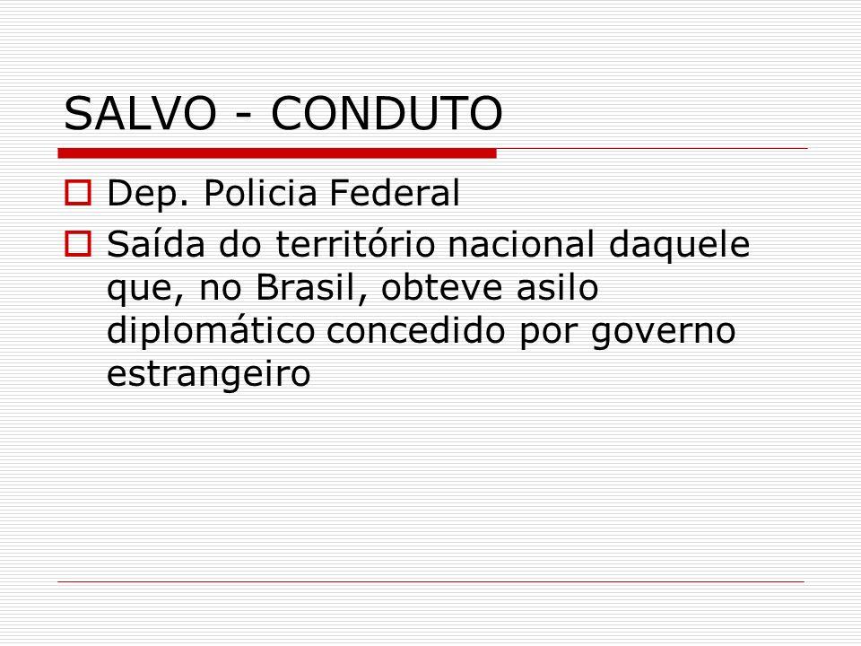 SALVO - CONDUTO Dep. Policia Federal Saída do território nacional daquele que, no Brasil, obteve asilo diplomático concedido por governo estrangeiro
