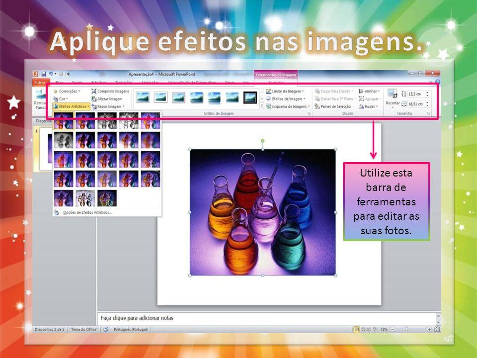 Utilize esta barra de ferramentas para editar as suas fotos.