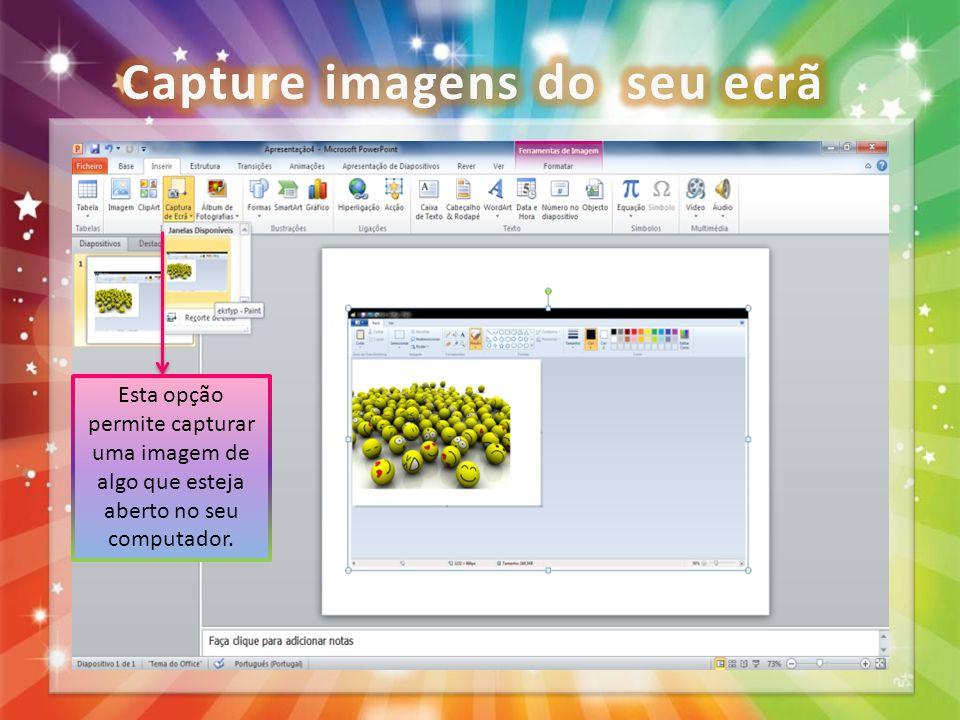 Esta opção permite capturar uma imagem de algo que esteja aberto no seu computador.