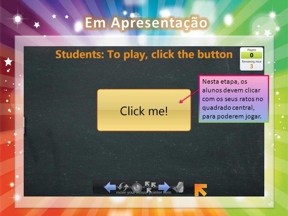 Nesta etapa, os alunos devem clicar com os seus ratos no quadrado central, para poderem jogar.