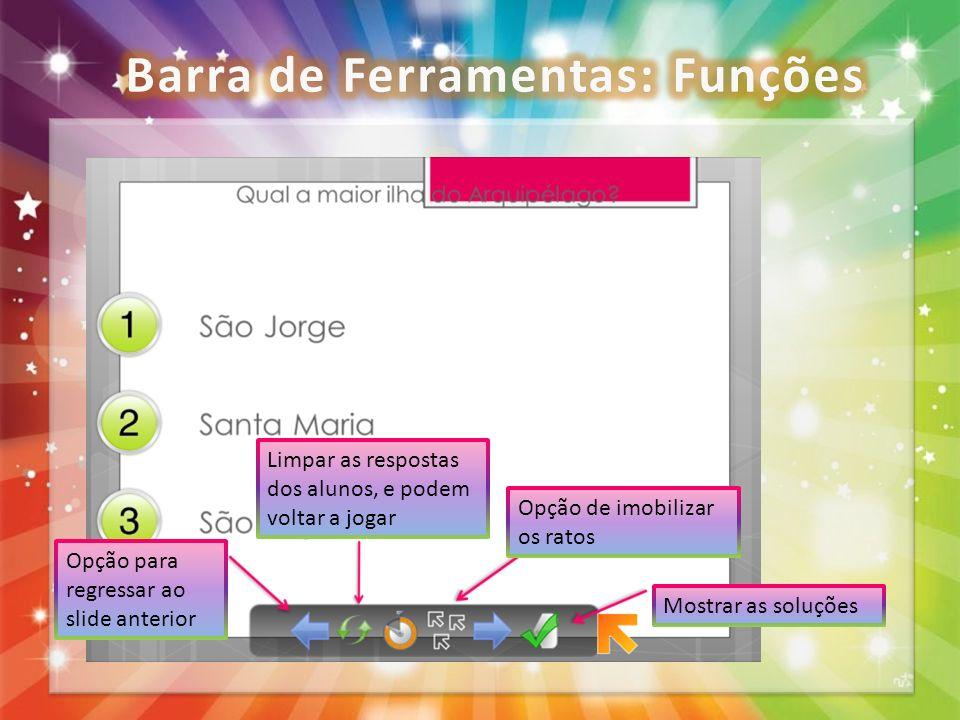 Opção para regressar ao slide anterior Limpar as respostas dos alunos, e podem voltar a jogar Opção de imobilizar os ratos Mostrar as soluções