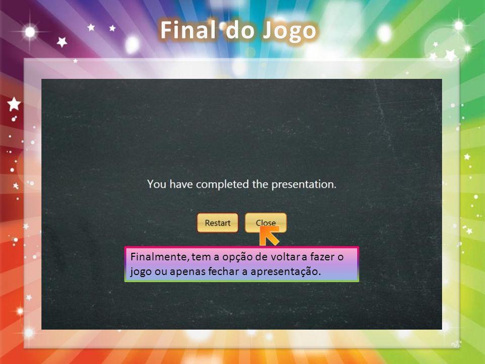 Finalmente, tem a opção de voltar a fazer o jogo ou apenas fechar a apresentação.