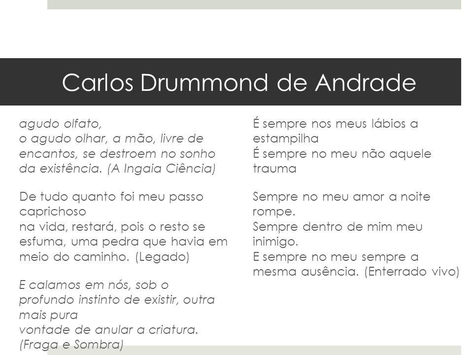 Carlos Drummond de Andrade agudo olfato, o agudo olhar, a mão, livre de encantos, se destroem no sonho da existência. (A Ingaia Ciência) De tudo quant