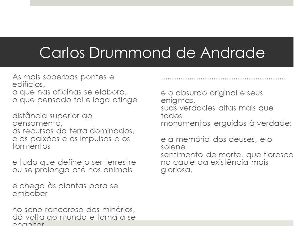 Carlos Drummond de Andrade As mais soberbas pontes e edifícios, o que nas oficinas se elabora, o que pensado foi e logo atinge distância superior ao p