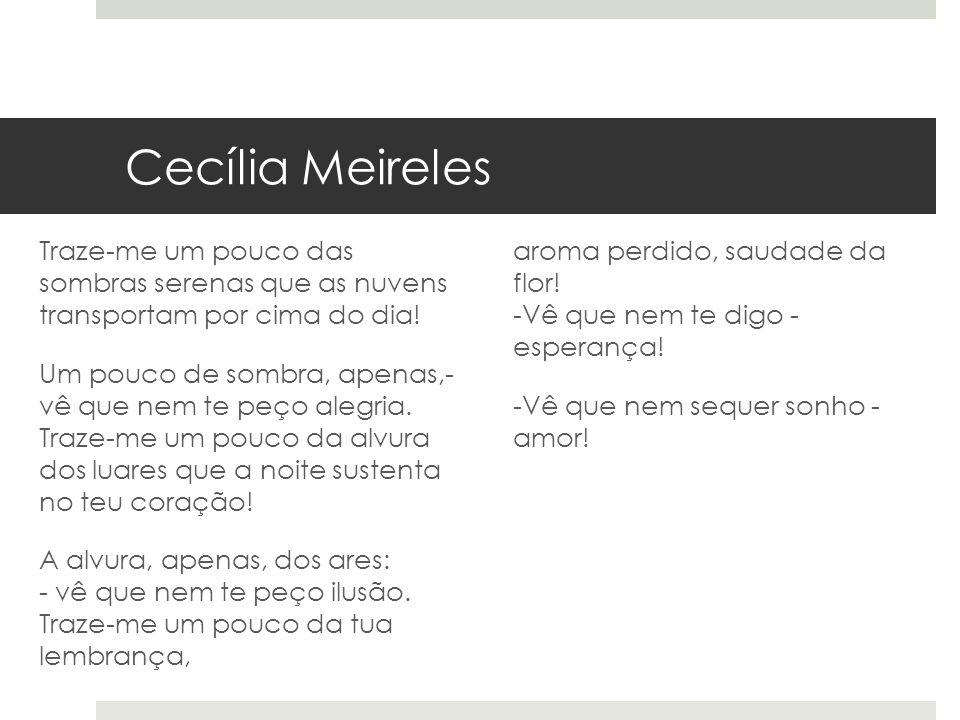 Cecília Meireles Eu canto porque o instante existe e a minha vida está completa.