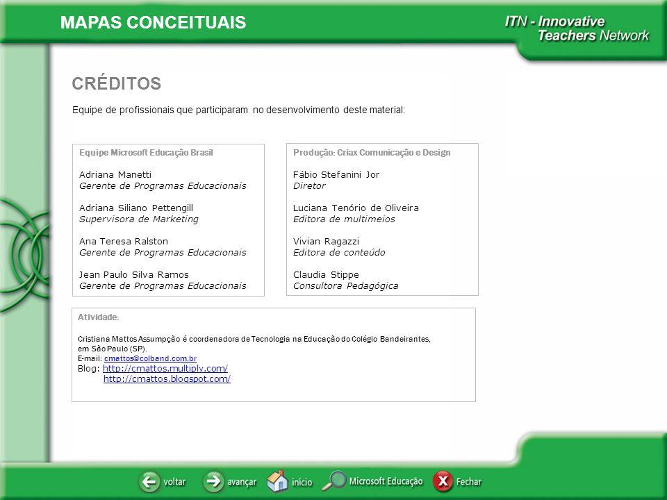 MAPAS CONCEITUAIS Equipe de profissionais que participaram no desenvolvimento deste material: CRÉDITOS Equipe Microsoft Educação Brasil Adriana Manett
