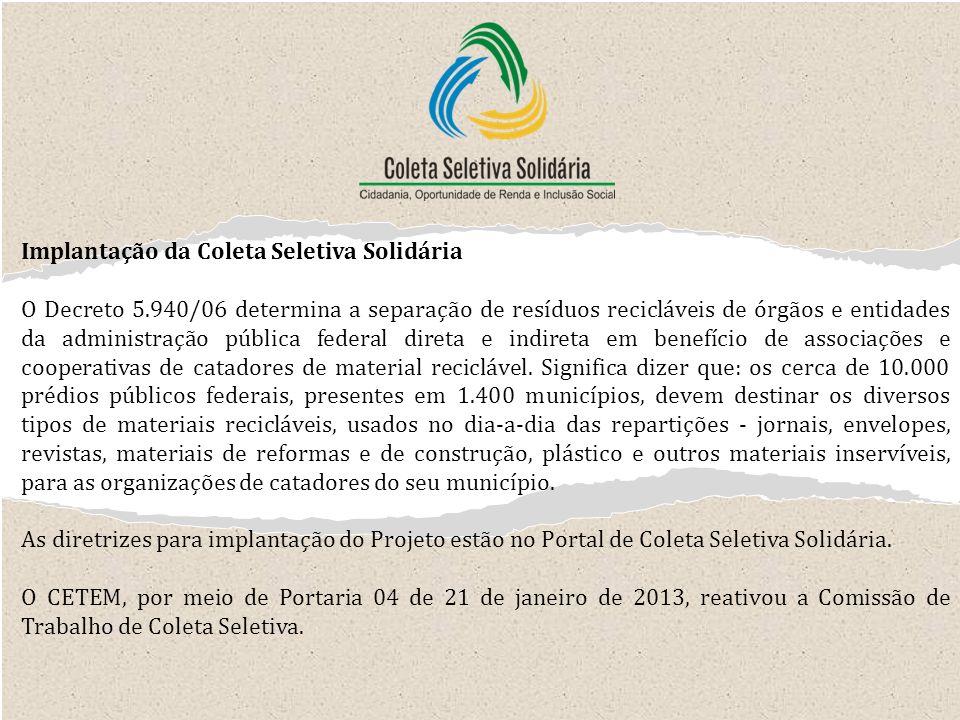 Implantação da Coleta Seletiva Solidária O Decreto 5.940/06 determina a separação de resíduos recicláveis de órgãos e entidades da administração públi