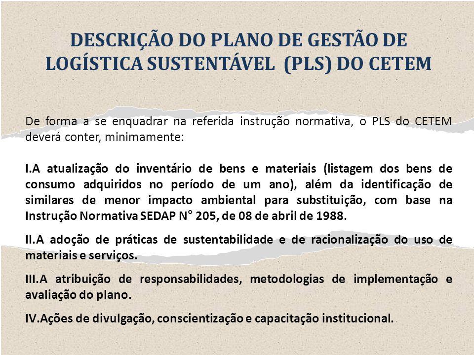 De forma a se enquadrar na referida instrução normativa, o PLS do CETEM deverá conter, minimamente: I.A atualização do inventário de bens e materiais