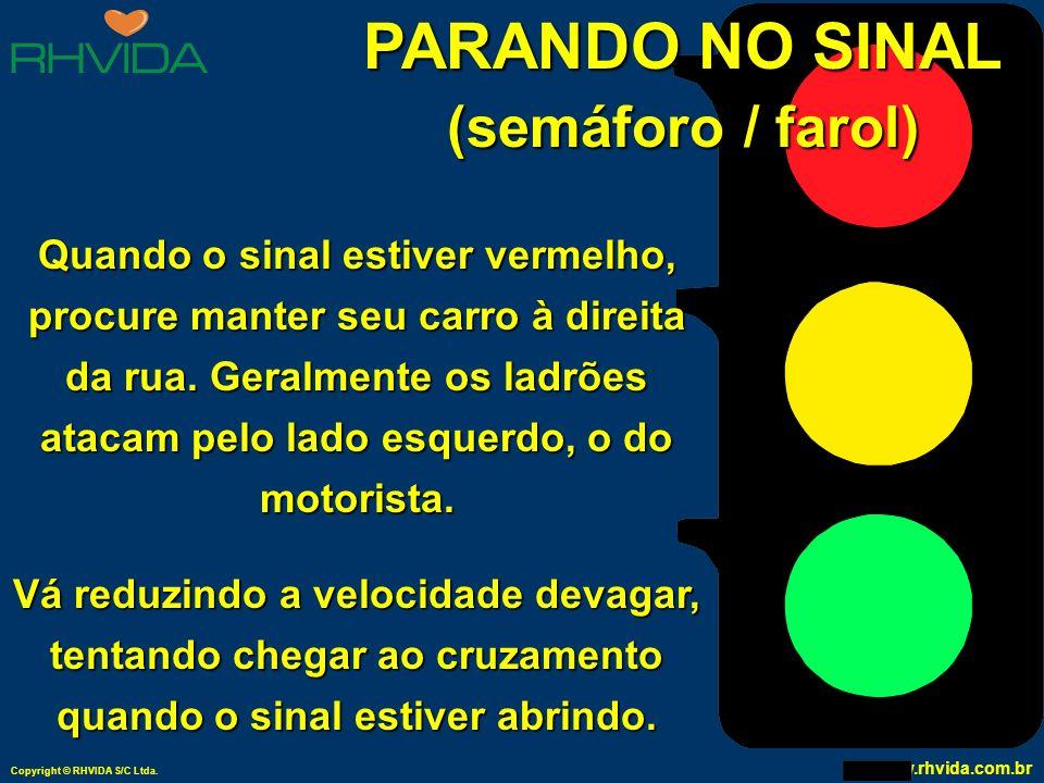 Copyright © RHVIDA S/C Ltda. www.rhvida.com.br DIRIGINDO Se você achar que está sendo seguido por outro veículo não altere sua forma de dirigir e proc