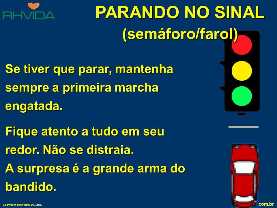 Copyright © RHVIDA S/C Ltda. www.rhvida.com.br PARANDO NO SINAL (semáforo / farol) Quando o sinal estiver vermelho, procure manter seu carro à direita