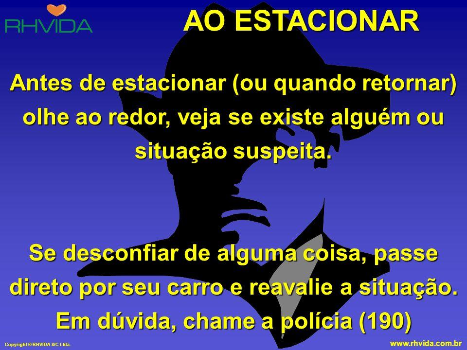 Copyright © RHVIDA S/C Ltda. www.rhvida.com.br PARANDO NO SINAL (semáforo/farol) Mantenha distância segura do carro da frente (a distância é segura qu