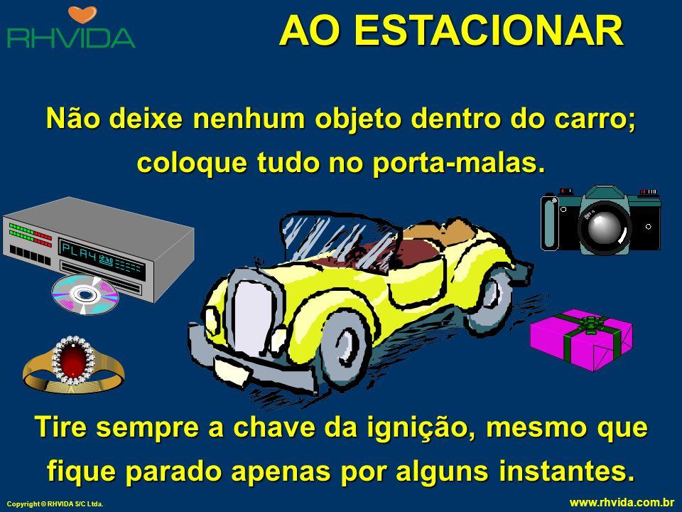Copyright © RHVIDA S/C Ltda. www.rhvida.com.br AO ESTACIONAR Antes de estacionar (ou quando retornar) olhe ao redor, veja se existe alguém ou situação