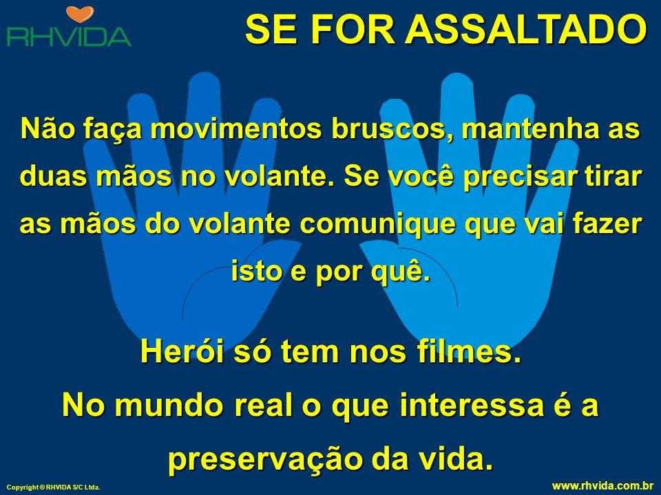 Copyright © RHVIDA S/C Ltda. www.rhvida.com.br SE FOR ASSALTADO NÃO REAJA !!!!! NÃO REAJA !!!!! NÃO TENTE FUGIR !!!!! NÃO TENTE FUGIR !!!!! NÃO GRITE