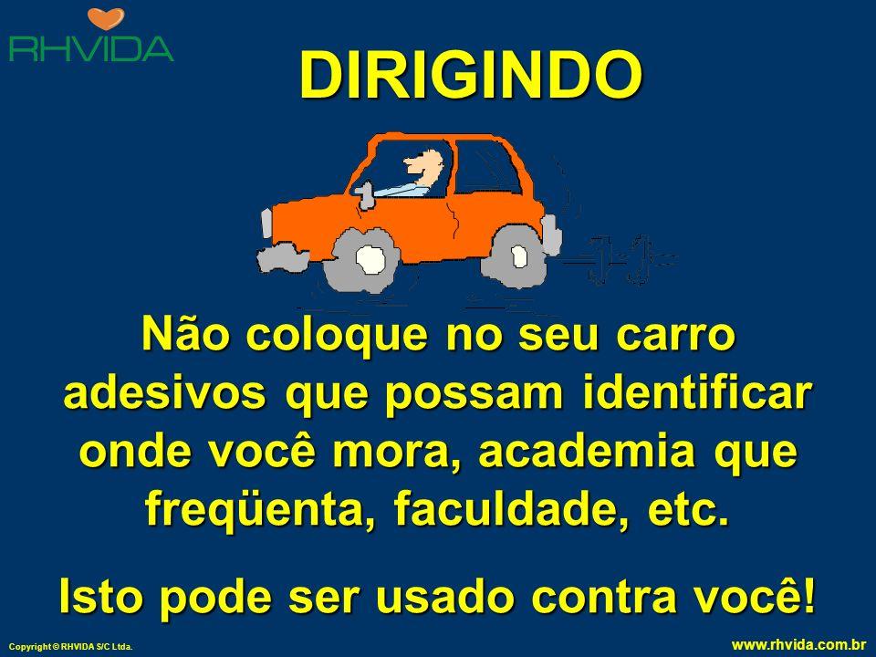 Copyright © RHVIDA S/C Ltda. www.rhvida.com.br Estatísticas vêm demonstrando que o risco de perder a vida dentro de seu carro, em um sinal de trânsito