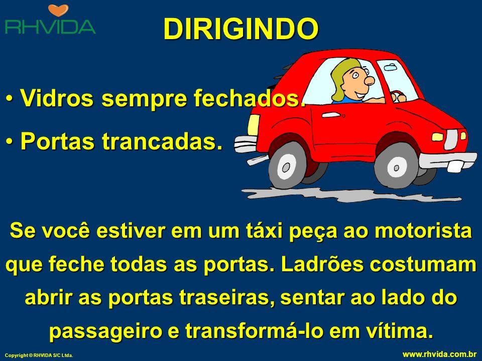 Copyright © RHVIDA S/C Ltda. www.rhvida.com.br DIRIGINDO Não coloque no seu carro adesivos que possam identificar onde você mora, academia que freqüen