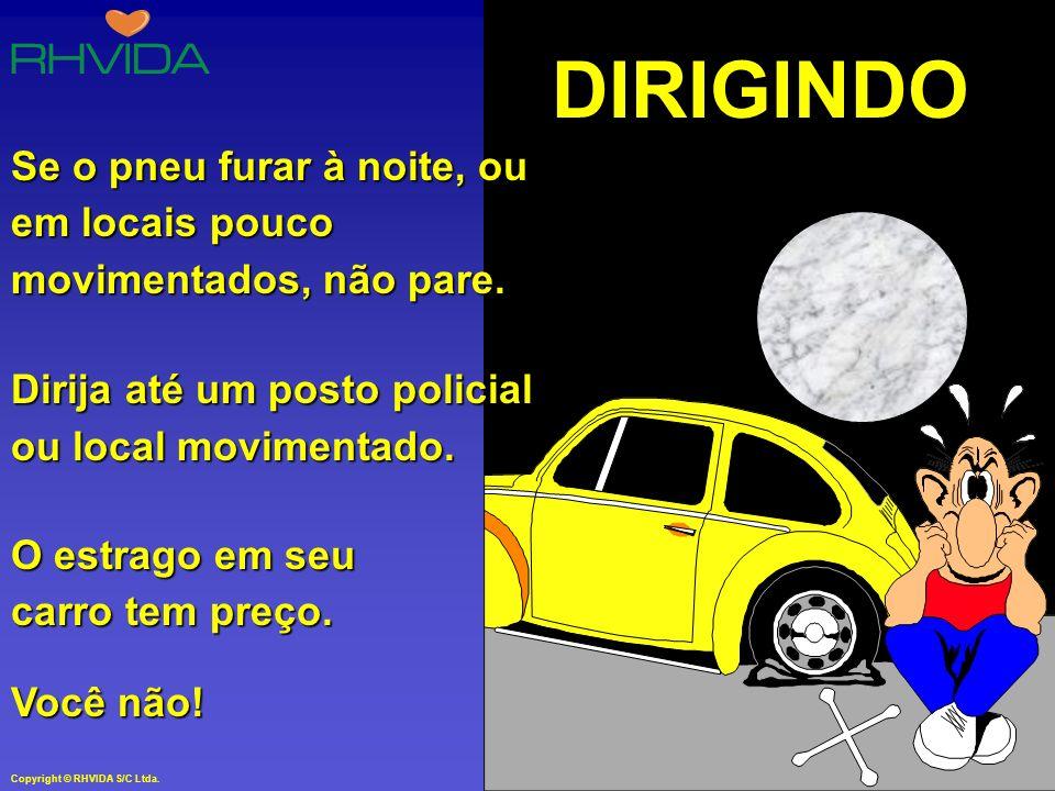 Copyright © RHVIDA S/C Ltda. www.rhvida.com.br DIRIGINDO À noite, ocorrendo uma batidinha, não pare. Podem ser ladrões que provocam esta situação para