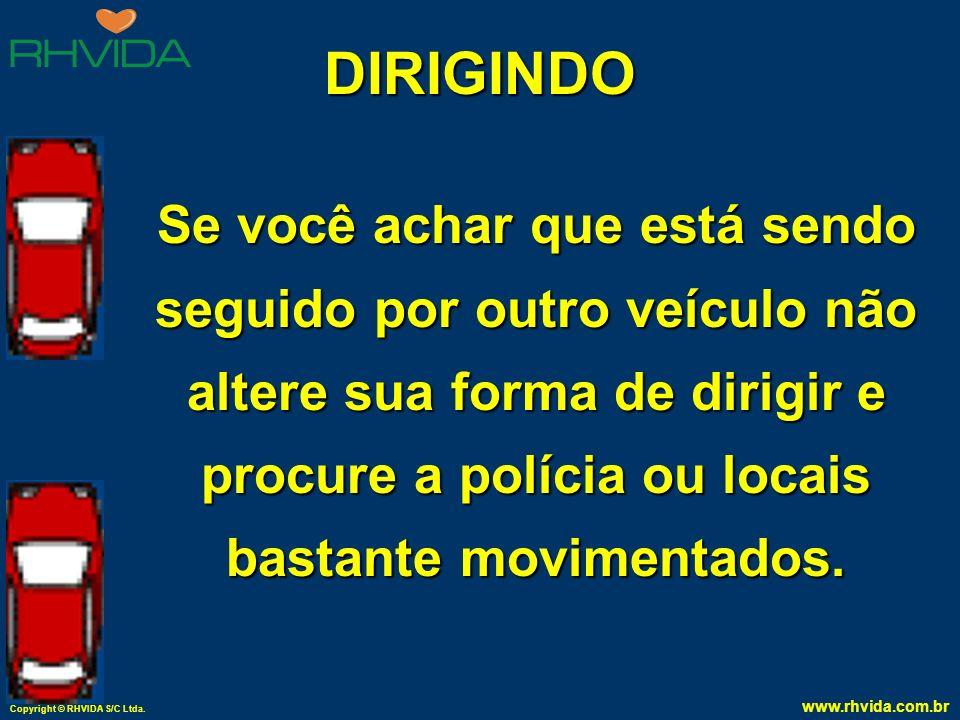 Copyright © RHVIDA S/C Ltda. www.rhvida.com.br DIRIGINDO Por mais desumano que pareça, não pare para ajudar alguém à noite ou em locais pouco moviment