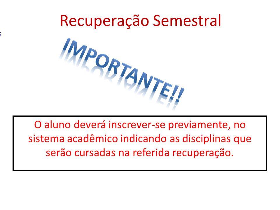 O aluno deverá inscrever-se previamente, no sistema acadêmico indicando as disciplinas que serão cursadas na referida recuperação. Recuperação Semestr