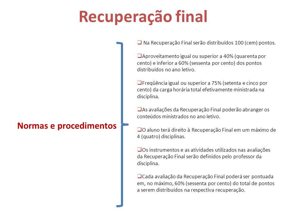 Recuperação final Normas e procedimentos Na Recuperação Final serão distribuídos 100 (cem) pontos. Aproveitamento igual ou superior a 40% (quarenta po