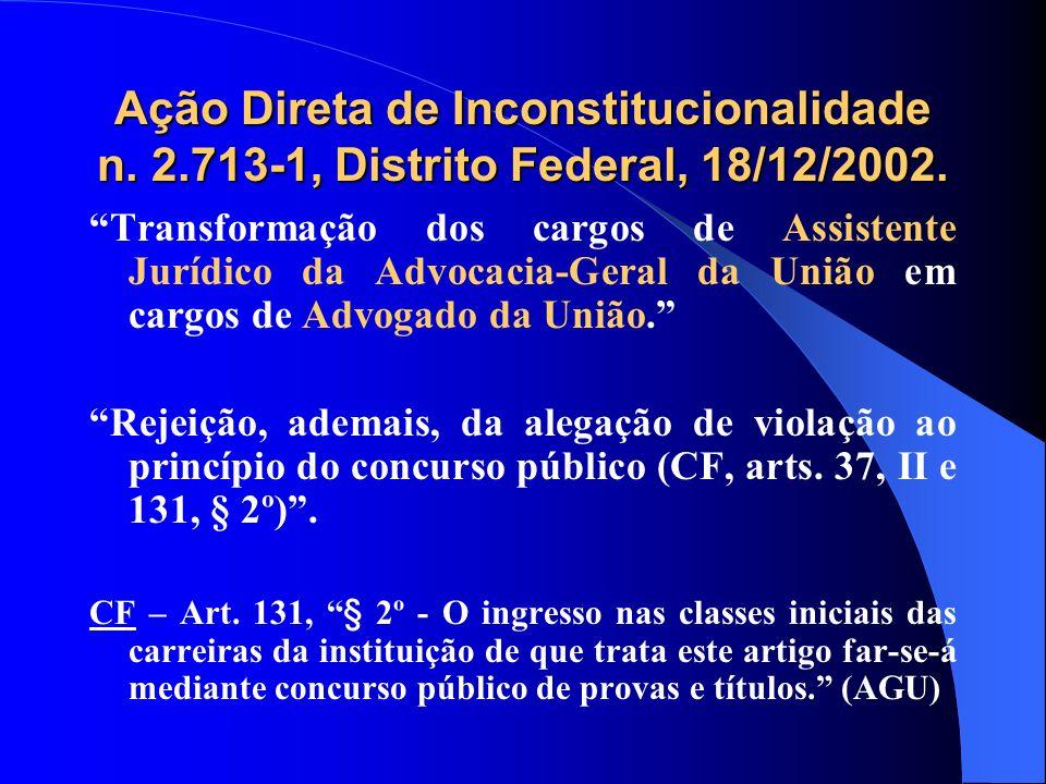 Ação Direta de Inconstitucionalidade n. 2.713-1, Distrito Federal, 18/12/2002. Transformação dos cargos de Assistente Jurídico da Advocacia-Geral da U