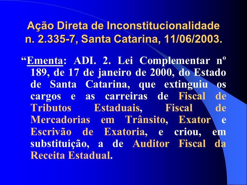 Ação Direta de Inconstitucionalidade n. 2.335-7, Santa Catarina, 11/06/2003. Ementa: ADI. 2. Lei Complementar nº 189, de 17 de janeiro de 2000, do Est
