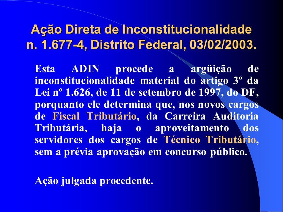 Ação Direta de Inconstitucionalidade n. 1.677-4, Distrito Federal, 03/02/2003. Esta ADIN procede a argüição de inconstitucionalidade material do artig
