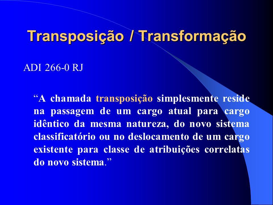 Transposição / Transformação ADI 266-0 RJ A chamada transposição simplesmente reside na passagem de um cargo atual para cargo idêntico da mesma nature