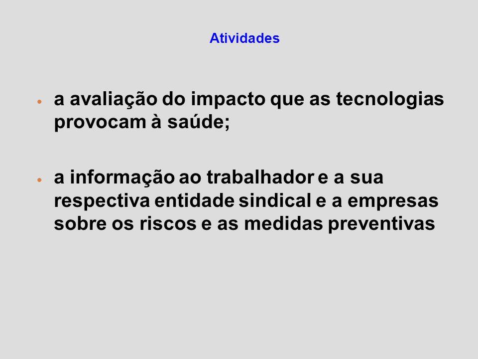 Atividades a avaliação do impacto que as tecnologias provocam à saúde; a informação ao trabalhador e a sua respectiva entidade sindical e a empresas s