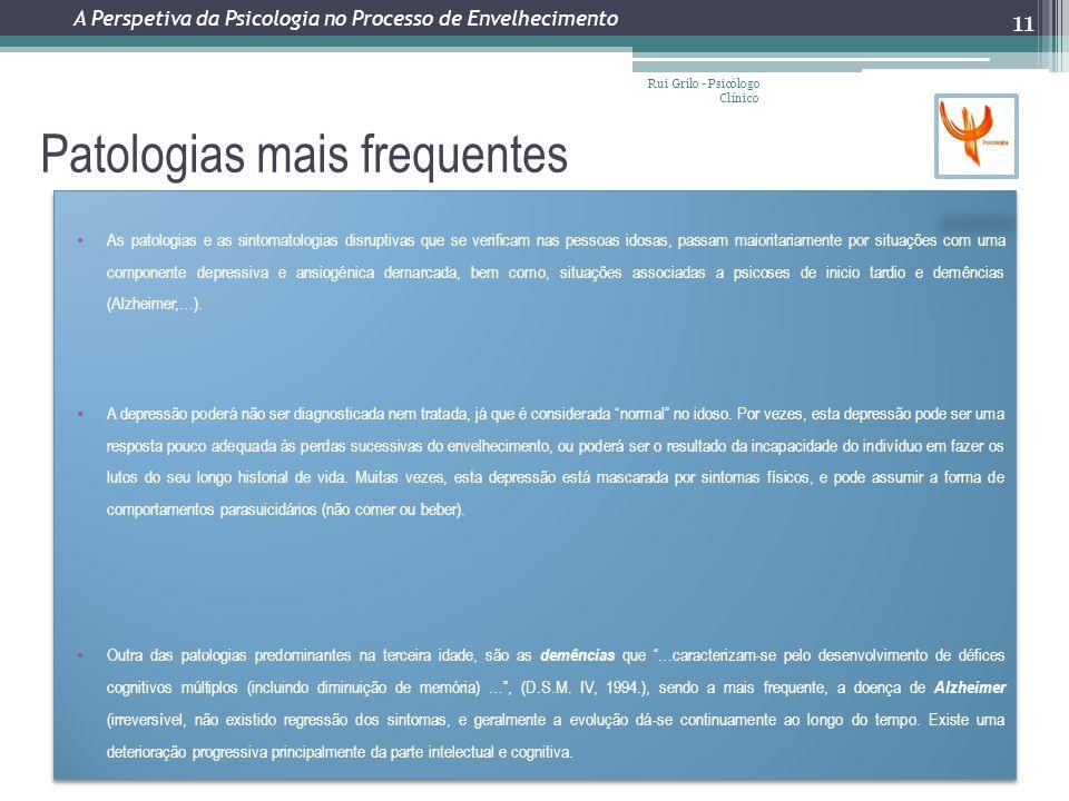 Patologias mais frequentes Rui Grilo - Psicólogo Clínico 11 As patologias e as sintomatologias disruptivas que se verificam nas pessoas idosas, passam