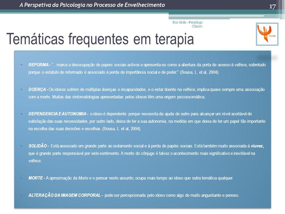 Temáticas frequentes em terapia Rui Grilo - Psicólogo Clínico 17 REFORMA - …marca a desocupação de papeis sociais activos e apresenta-se como a abertu