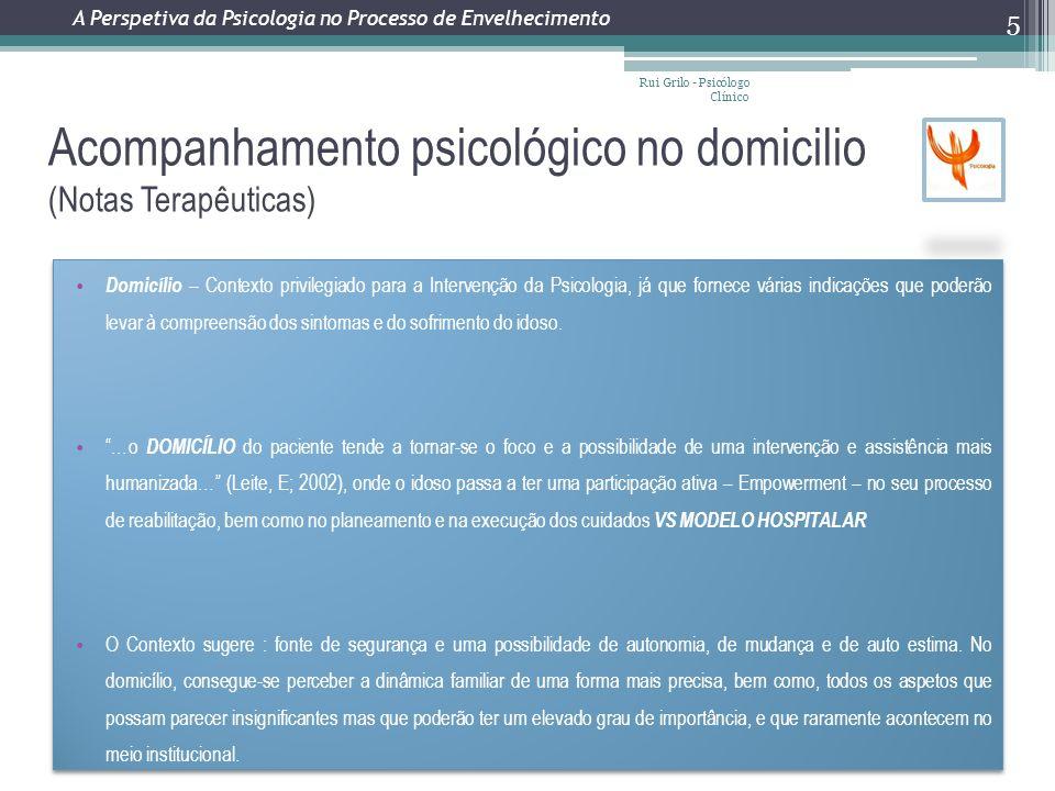 Acompanhamento psicológico no domicilio (Notas Terapêuticas) Rui Grilo - Psicólogo Clínico 5 A Perspetiva da Psicologia no Processo de Envelhecimento